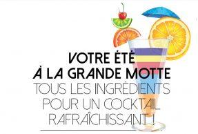 Votre été à La Grande Motte Tous les ingrédients pour un cocktail rafraîchissant !